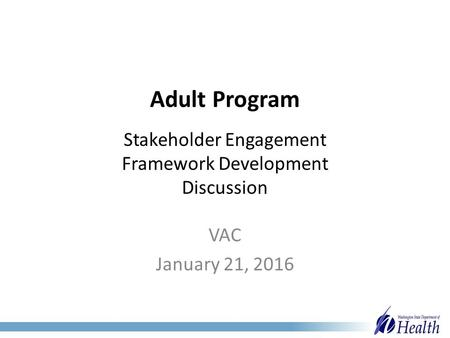 Adult Program Stakeholder Engagement Framework Development Discussion VAC January 21, 2016.
