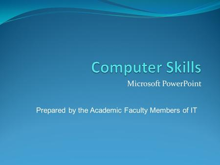 Microsoft PowerPoint Prepared by the Academic Faculty Members of IT.