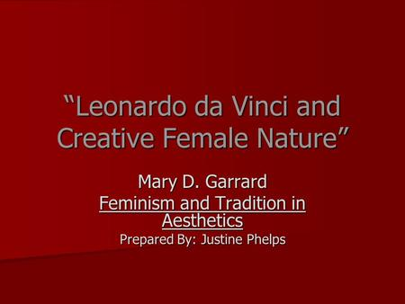 """Leonardo da Vinci and Creative Female Nature"" Mary D. Garrard Feminism and Tradition in Aesthetics Prepared By: Justine Phelps."