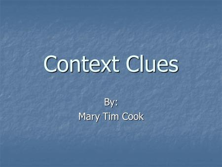 Context Clues By: Mary Tim Cook. Directions Use the context clues to make the best choice for each word's meaning. Use the context clues to make the best.