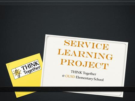 Service Learning Project THINK OUSD Elementary School.