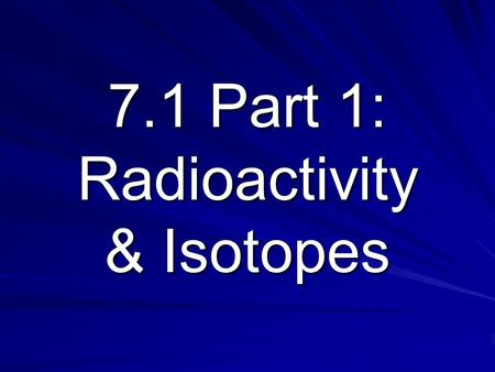 7.1 Part 1: Radioactivity & Isotopes. Radiation High energy rays and particles emitted by radioactive sources. (most invisible to human eyes) Includes: