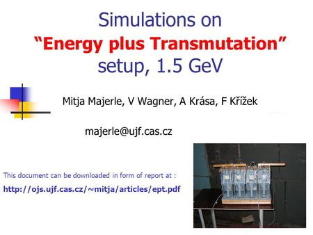 "Simulations on ""Energy plus Transmutation"" setup, 1.5 GeV Mitja Majerle, V Wagner, A Krása, F Křížek This document can be downloaded."