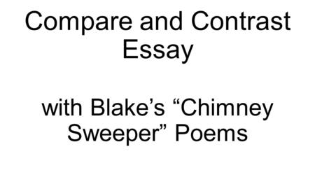 "Compare and Contrast Essay with Blake's ""Chimney Sweeper"" Poems."