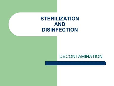 STERILIZATION AND DISINFECTION DECONTAMINATION. Decontamination is the process by which contaminated items are rendered safe for handling by personnel.
