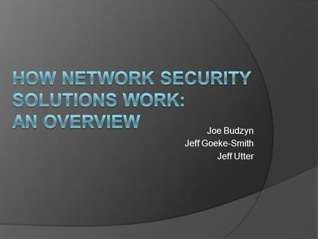Joe Budzyn Jeff Goeke-Smith Jeff Utter. Risk Analysis  Match the technologies used with the security need  Spend time and resources covering the most.