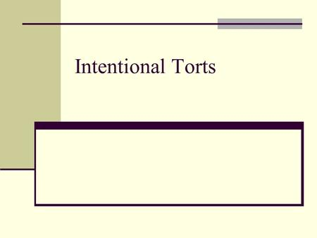 Intentional Torts. What are Intentional Torts? Intentional Torts are those actions intended to cause injury or harm While the Criminal Code of Canada.