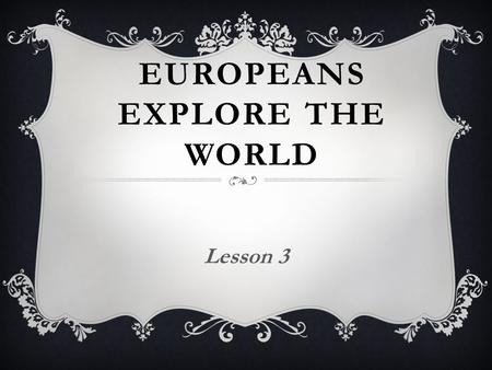 EUROPEANS EXPLORE THE WORLD Lesson 3.  Columbus was a respected Italian sailor in the 1400s.  He had a new plan to reach Asia by sailing west across.