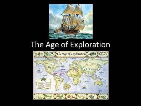 The Age of Exploration. Why did Europeans begin to explore? The desire to grow rich The desire to spread Christianity New advances in sailing and exploration.
