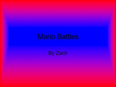 Mario Battles By Zach Intro This game is for 1 and up ages, you help Mario beat different bosses with different powers. Just click the attack button.