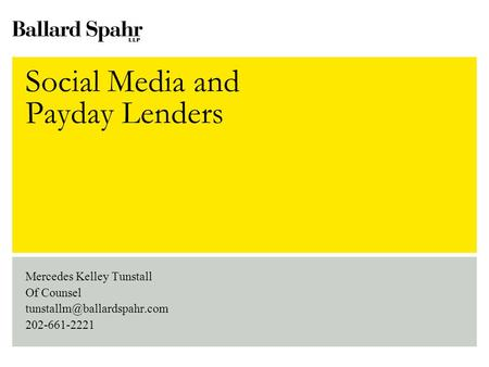 Social Media and Payday Lenders Mercedes Kelley Tunstall Of Counsel 202-661-2221.