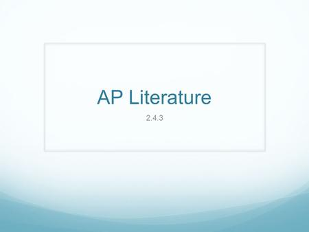 AP Literature 2.4.3. Happy Friday! SIT WITH YOUR NEW WRITING GROUPS! Please have out: 1. Do Now Notebook 2. Pen(s)/Highlighters 3. Computer.