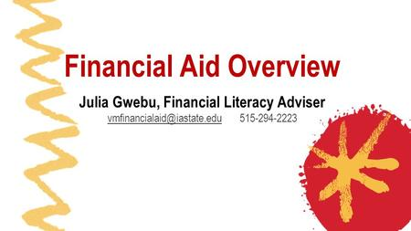 Financial Aid Overview Julia Gwebu, Financial Literacy Adviser 515-294-2223.