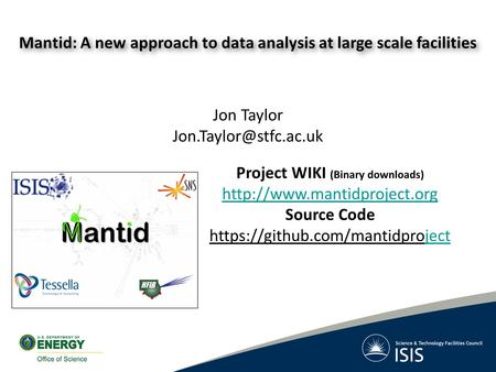 Mantid: A new approach to data analysis at large scale facilities Jon Taylor Project WIKI (Binary downloads)