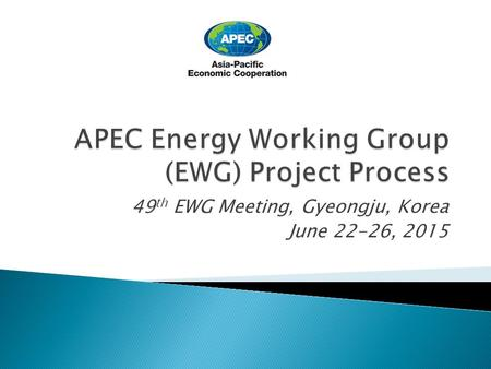 49 th EWG Meeting, Gyeongju, Korea June 22-26, 2015.