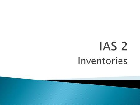 Inventories.  Prescribes a/c treatment of inventories  Guidance in determining cost and  Subsequent recognition of expense including  Write-down to.
