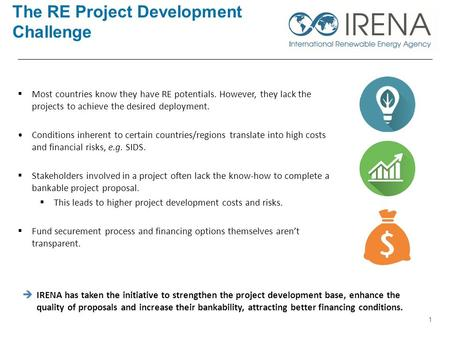 The RE Project Development Challenge  Most countries know they have RE potentials. However, they lack the projects to achieve the desired deployment.