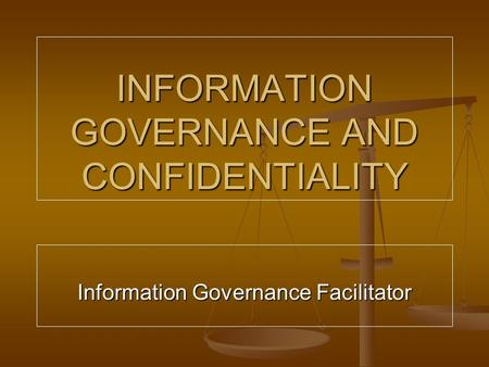 INFORMATION GOVERNANCE AND CONFIDENTIALITY Information Governance Facilitator.