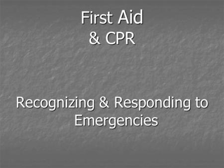 First Aid & CPR Recognizing & Responding to Emergencies.