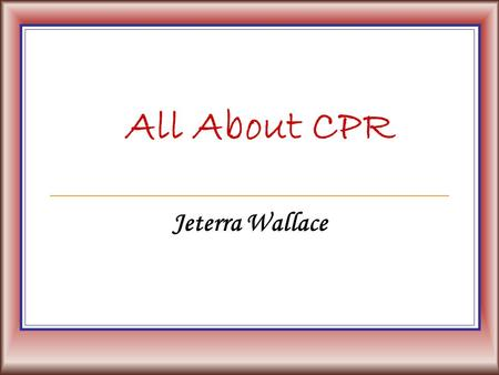 All About CPR Jeterra Wallace. DEFINE: CPR Cardiopulmonary Resuscitation (CPR) consists of mouth-to-mouth respiration and chest compression. CPR allows.