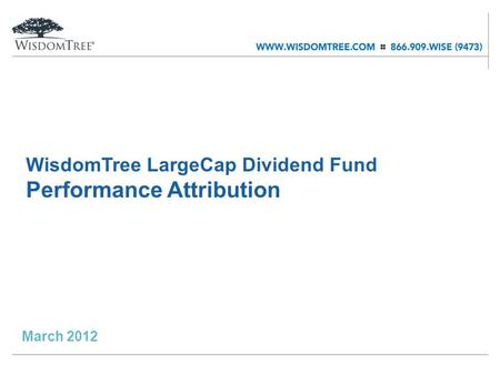 WisdomTree LargeCap Dividend Fund Performance Attribution March 2012.