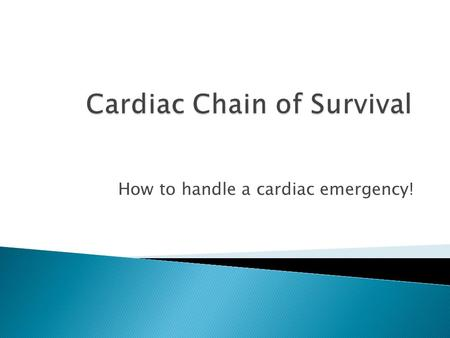 How to handle a cardiac emergency!.  Early recognition and Early Access to EMS  Early CPR  Early Defibrillation  Early Advanced Life Support  Early.