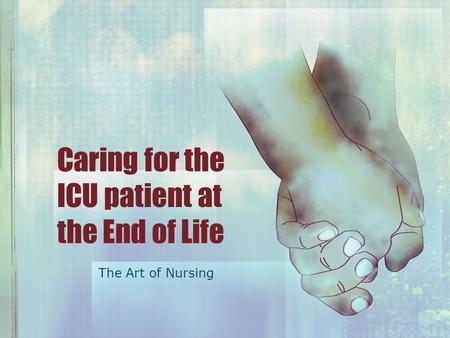 Caring for the ICU patient at the End of Life The Art of Nursing.