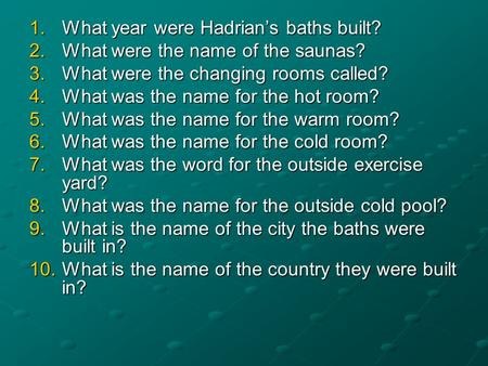1.What year were Hadrian's baths built? 2.What were the name of the saunas? 3.What were the changing rooms called? 4.What was the name for the hot room?