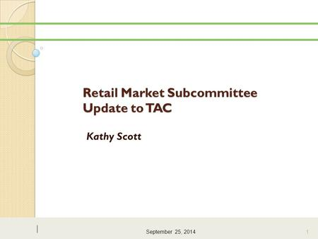 Retail Market Subcommittee Update to TAC Kathy Scott September 25, 2014 1.