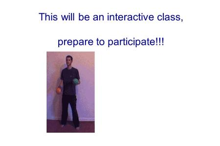 This will be an interactive class, prepare to participate!!!