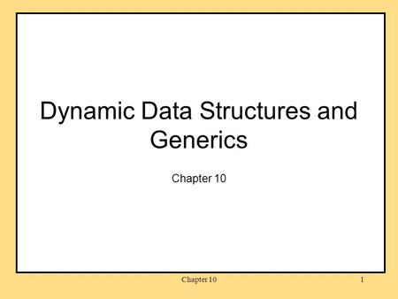 Chapter 101 Dynamic Data Structures and Generics Chapter 10.