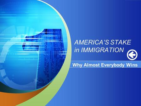 AMERICA'S STAKE in IMMIGRATION Why Almost Everybody Wins.