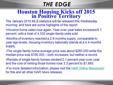Houston Housing Kicks off 2015 in Positive Territory The January 2015 MLS statistics will be released this Wednesday morning, and here are some highlights.