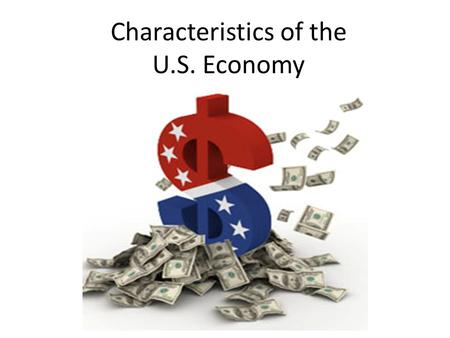 Characteristics of the U.S. Economy. The United States economy is primarily a free market economy; but because there is some government involvement it.