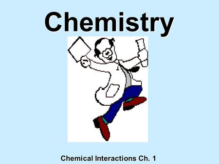 Chemistry Chemical Interactions Ch. 1 Bell Work 11/17/09 1.What is matter? 2.What are the three states of matter? 3.What is an atom?