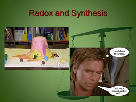 Redox and Synthesis. Redox and Synthesis: At the conclusion of our time together, you should be able to: 1.Recognize a synthesis chemical reaction 2.Show.