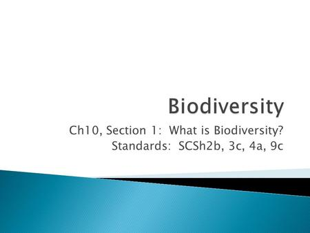 Ch10, Section 1: What is Biodiversity? Standards: SCSh2b, 3c, 4a, 9c.
