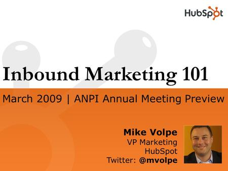 Inbound Marketing 101 Mike Volpe VP Marketing HubSpot March 2009 | ANPI Annual Meeting Preview.