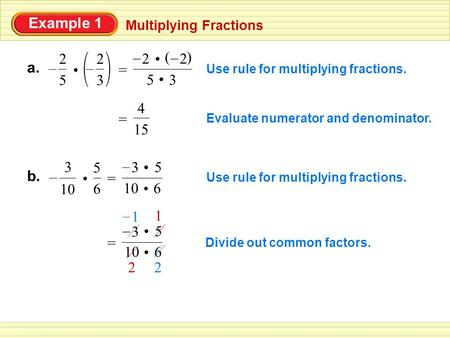 Example 1 Multiplying Fractions a. 5 2 – 3 2 – Use rule for multiplying fractions. = 2 – () 2 – 5 3 Use rule for multiplying fractions. = 10 6 3 – 5 Evaluate.