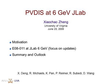 UVAAVU PVDIS at 6 GeV JLab X. Deng, R. Michaels, K. Pan, P. Reimer, R. Subedi, D. Wang Xiaochao Zheng University of Virginia June 23, 2009 Motivation E08-011.