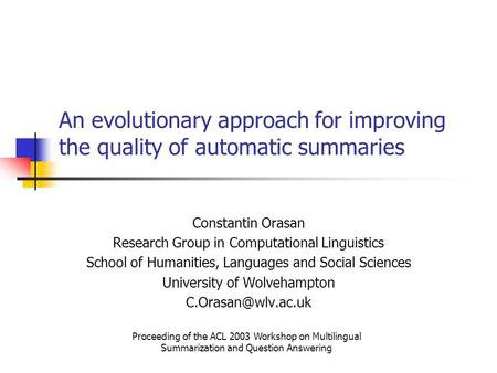 An evolutionary approach for improving the quality of automatic summaries Constantin Orasan Research Group in Computational Linguistics School of Humanities,