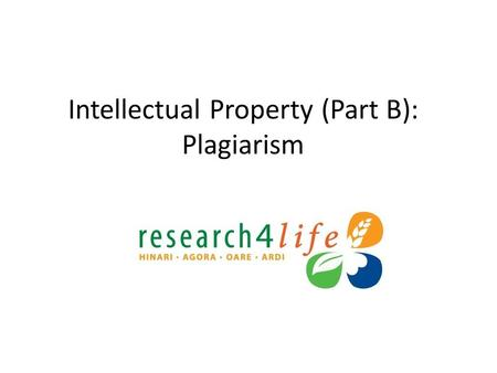 Intellectual Property (Part B): Plagiarism. Plagiarism: What is it? What does it look like? How to avoid it. Types of plagiarism Scenarios/Common mistakes.
