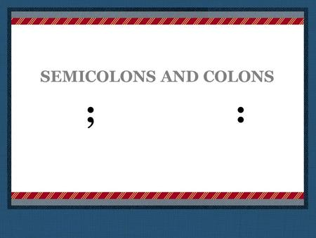 SEMICOLONS AND COLONS Place logo or logotype here, otherwise delete this. ;: