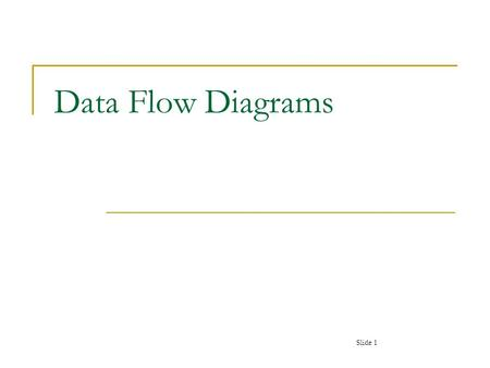 Data Flow Diagrams Slide 1. Key Definitions Data flow diagramming shows business processes and the data that flows between them Slide 2.
