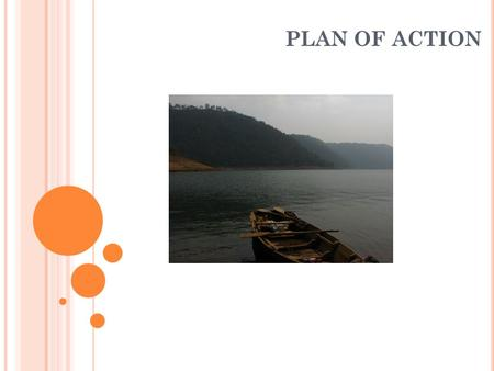 PLAN OF ACTION. GOAL SETTING Meta Conservation of Umiam Lake and its catchment Workable Goals: Stop solid waste dumping and sewage inflow into Umkhrah.