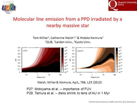 Molecular line emission from a PPD irradiated by a nearby massive star Tom Millar 1, Catherine Walsh 1,2 & Hideko Nomura 3 1 QUB, 2 Leiden Univ., 3 Kyoto.