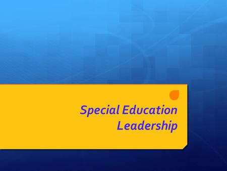 Special Education Leadership. Purpose(s)  The purpose of these sessions is to:  examine the practice of special education leadership.  revisit the.