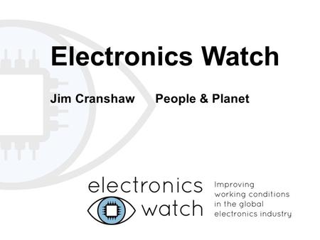 Electronics Watch Jim Cranshaw People & Planet.