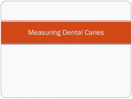 Measuring Dental Caries