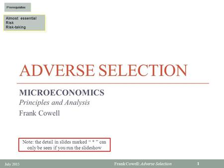 Frank Cowell: Adverse Selection ADVERSE SELECTION MICROECONOMICS Principles and Analysis Frank Cowell July 2015 1 Almost essential Risk Risk-taking Almost.